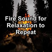 Fire Sound for Relaxation to Repeat von Meditation Spa