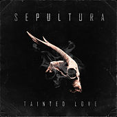 Tainted Love by Sepultura