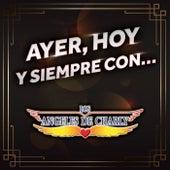 Ayer, Hoy Y Siempre Con... Los Ángeles De Charly by Los Angeles De Charly