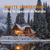 WHITE CHRISTMAS  Tutte le canzoni di Natale by Various Artists