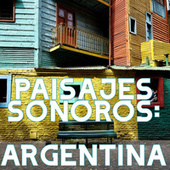 Paisajes Sonoros: Argentina by Various Artists