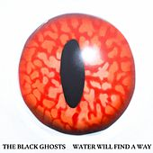 Water Will Find a Way by The Black Ghosts