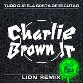 Tudo Que Ela Gosta De Escutar (Lion Remix) by Charlie Brown Jr.