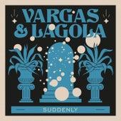 Suddenly von Vargas & Lagola