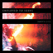 Party's Over by Employed To Serve