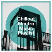 Chillout Electro Music Playlist von Just Chillout Ensemble, Café Ibiza Chillout Lounge, Lisa Riviero