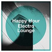 Happy Hour Electro Lounge von Chillout, Masters of Chillout, Lounge Music Café