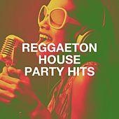 Reggaeton House Party Hits by Reggaeton Latino Band, Reggaeton Man Flow, Reggaeton Total