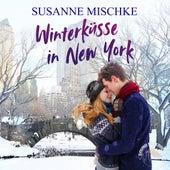 Winterküsse in New York (Ungekürzt) von Susanne Mischke
