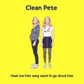 Haal me hier weg want ik ga dood hier by Clean Pete