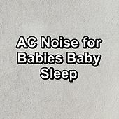 AC Noise for Babies Baby Sleep by White Noise
