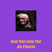 Been There Done That von Jim O'Rourke