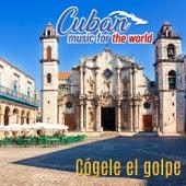 Cuban Music For The World - Cógele el Golpe von German Garcia