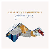 Great is Your Faithfulness by Josefina Gniste