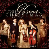 This Glorious Christmas by Annie Moses Band