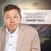 Transcending Our Stories von Eckhart Tolle