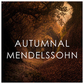 Autumnal Mendelssohn de Felix Mendelssohn