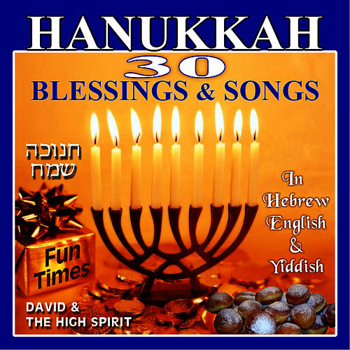 Hanukkah - 30 Blessings & Songs by David & The High Spirit