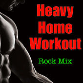Heavy Home Workout Rock Mix de Various Artists
