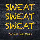 Sweat Sweat Sweat Workout Rock Music by Various Artists