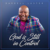 God Is Still In Control by Darrell Luster