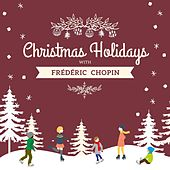 Christmas Holidays with Frédéric Chopin by Frédéric Chopin