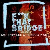 Fuck That Bridge (feat. Fresco Kane) by Murphy Lee