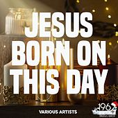 Jesus Born on This Day by Various Artists