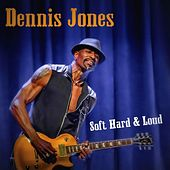Soft Hard & Loud de Dennis Jones