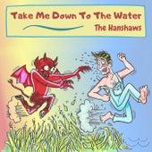 Take Me Down to the Water de The Hanshaws