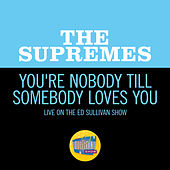 You're Nobody Till Somebody Loves You (Live On The Ed Sullivan Show, October 10, 1965) by The Supremes