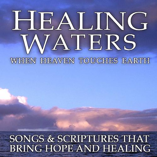 Healing Waters: When Heaven Touches Earth by Dustin Smith