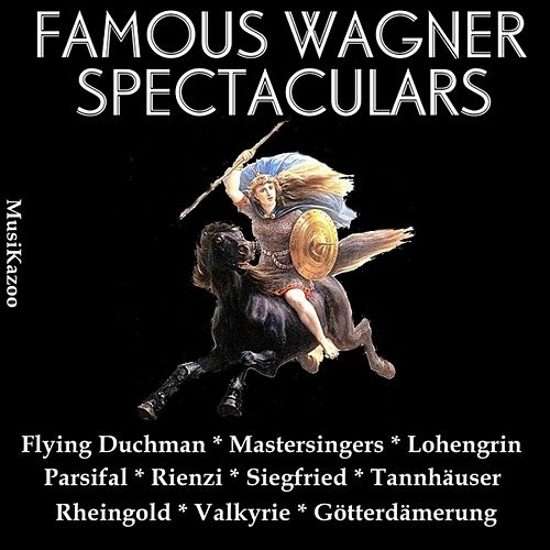 Famous Wagner Spectaculars by Various Artists