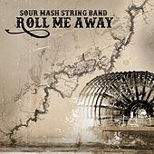 Roll Me Away von Sour Mash String Band