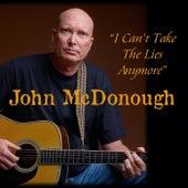 I Can't Take the Lies Anymore by John McDonough