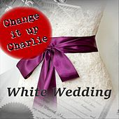 White Wedding by Change It Up Charlie