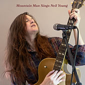 Sings Neil Young by Mountain Man
