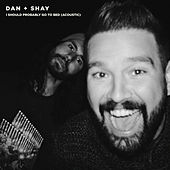 I Should Probably Go To Bed (Acoustic) de Dan + Shay