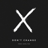 Don't Change by Mark Hamilton
