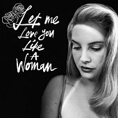 Let Me Love You Like A Woman de Lana Del Rey