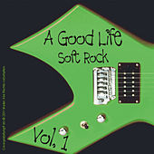 A Good Life Soft Rock Vol 1 by Various Artists