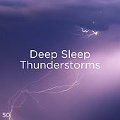 50 Deep Sleep Thunderstorms by Thunderstorm Sound Bank