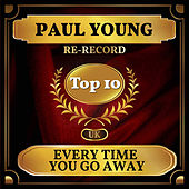 Every Time You Go Away (UK Chart Top 40 - No. 4) by Paul Young