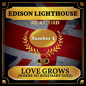 Love Grows (Where My Rosemary Goes) [Re-recording] (UK Chart Top 40 - No. 1) by Edison Lighthouse