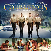 Courageous Original Motion Picture Soundtrack by Original Motion Picture Soundtrack