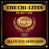 Have You Seen Her (UK Chart Top 40 - No. 3) de The Chi-Lites