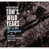 Tom's Wild Years: Live in the Graveyard by Hasse Poulsen