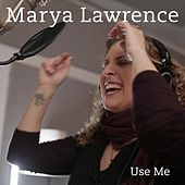Use Me (feat. Erik Lawrence, Freddie Bryant, Jennifer Vincent & Mino Cinelu) de Marya Lawrence