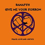Give Me Your Sorrow by Banafsh