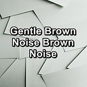 Gentle Brown Noise Brown Noise by Sounds for Life